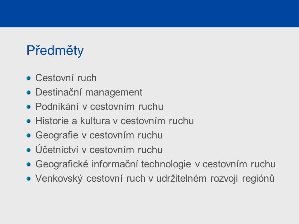 Předměty Cestovní ruch Destinační management Podnikání v cestovním ruchu Historie a kultura v cestovním ruchu Geografie v cestovním ruchu Účetnictví v