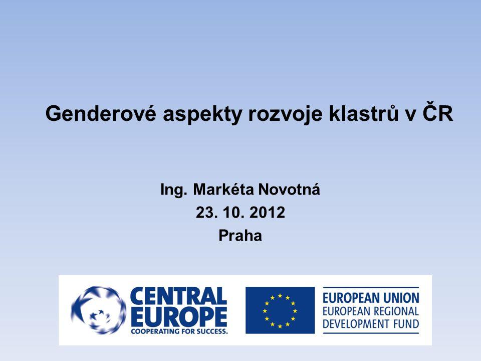 Genderové aspekty rozvoje klastrů v ČR Ing. Markéta Novotná 23. 10. 2012 Praha