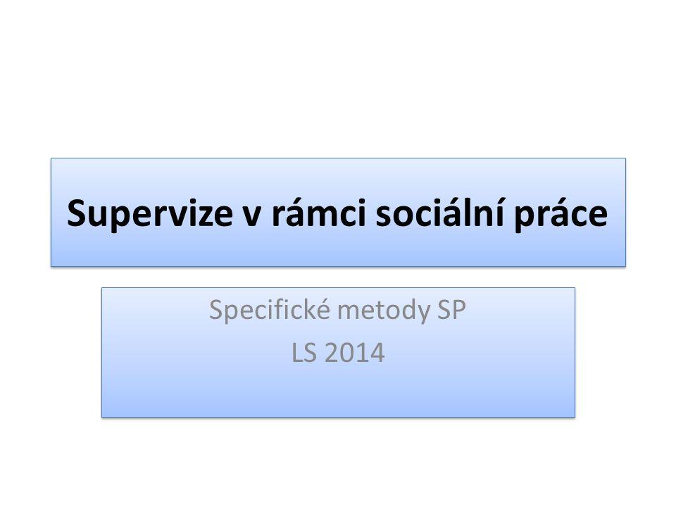 Supervize v rámci sociální práce Specifické metody SP LS 2014 Specifické metody SP LS 2014