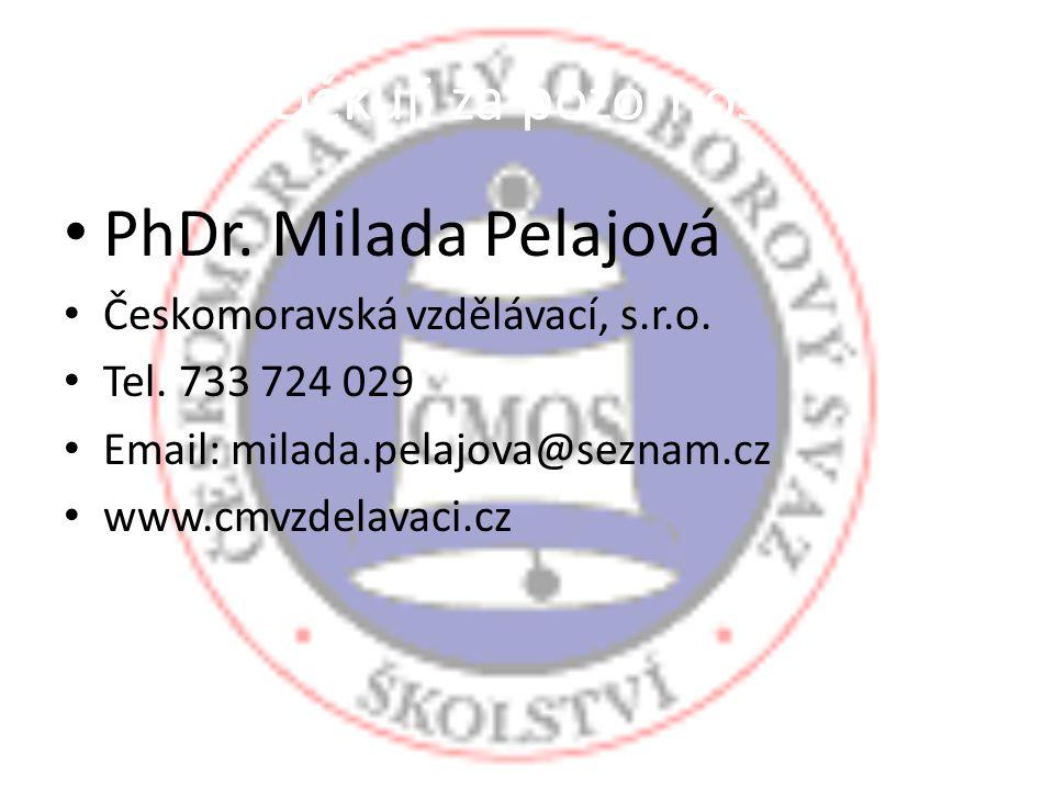 Děkuji za pozornost PhDr. Milada Pelajová Českomoravská vzdělávací, s.r.o. Tel. 733 724 029 Email: milada.pelajova@seznam.cz www.cmvzdelavaci.cz