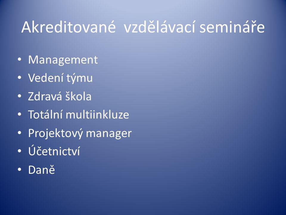 Akreditované vzdělávací semináře Management Vedení týmu Zdravá škola Totální multiinkluze Projektový manager Účetnictví Daně
