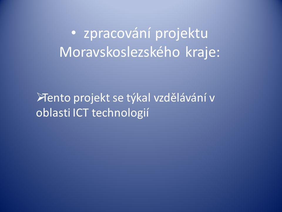 zpracování projektu Moravskoslezského kraje:  Tento projekt se týkal vzdělávání v oblasti ICT technologií