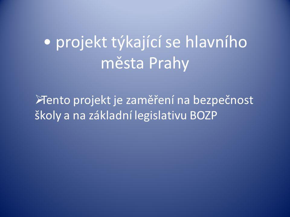 projekt týkající se hlavního města Prahy  Tento projekt je zaměření na bezpečnost školy a na základní legislativu BOZP