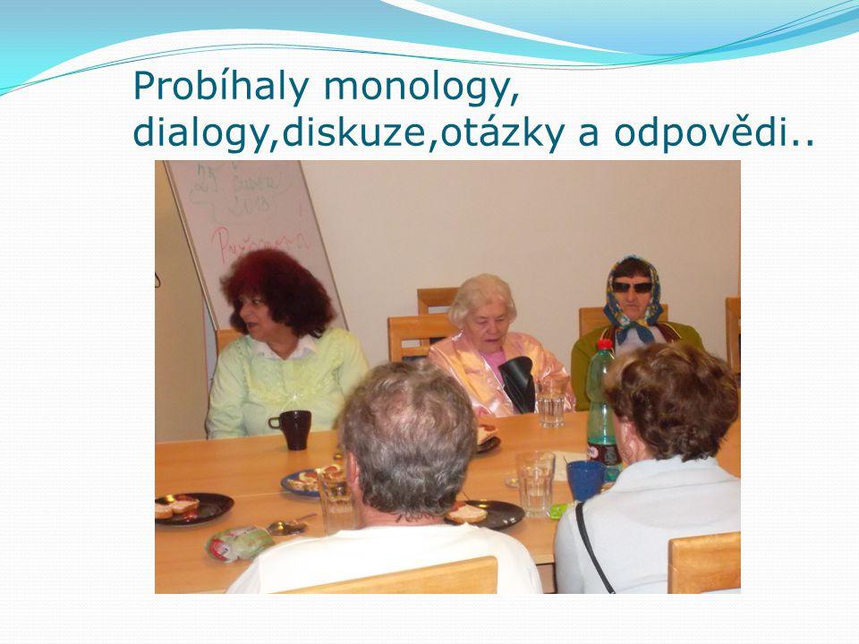 Probíhaly monology, dialogy,diskuze,otázky a odpovědi..