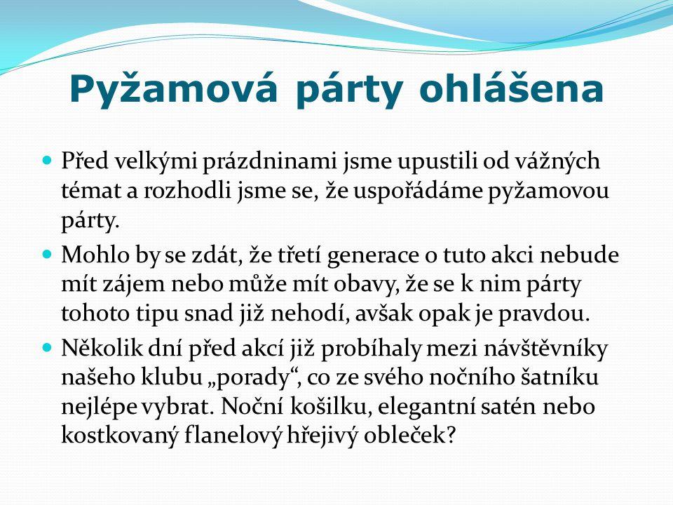 Pyžamová párty ohlášena Před velkými prázdninami jsme upustili od vážných témat a rozhodli jsme se, že uspořádáme pyžamovou párty.
