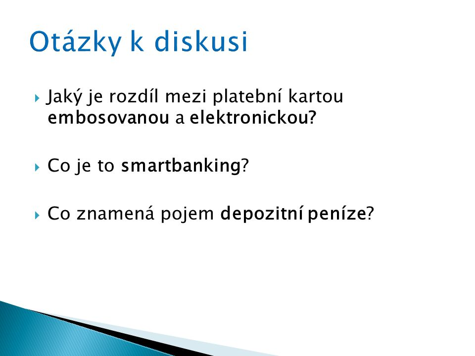  Jaký je rozdíl mezi platební kartou embosovanou a elektronickou?  Co je to smartbanking?  Co znamená pojem depozitní peníze?