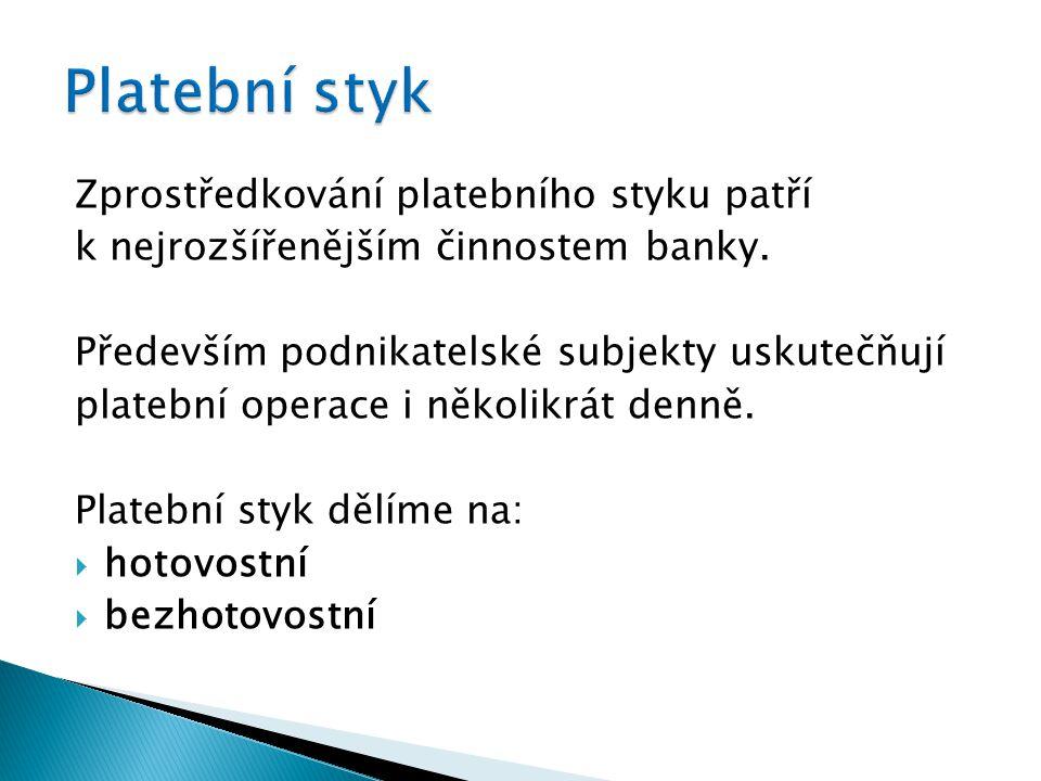 Zprostředkování platebního styku patří k nejrozšířenějším činnostem banky. Především podnikatelské subjekty uskutečňují platební operace i několikrát