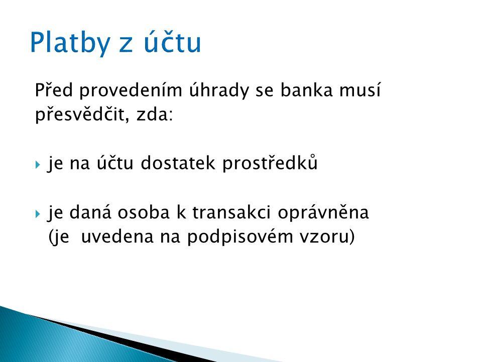 Před provedením úhrady se banka musí přesvědčit, zda:  je na účtu dostatek prostředků  je daná osoba k transakci oprávněna (je uvedena na podpisovém