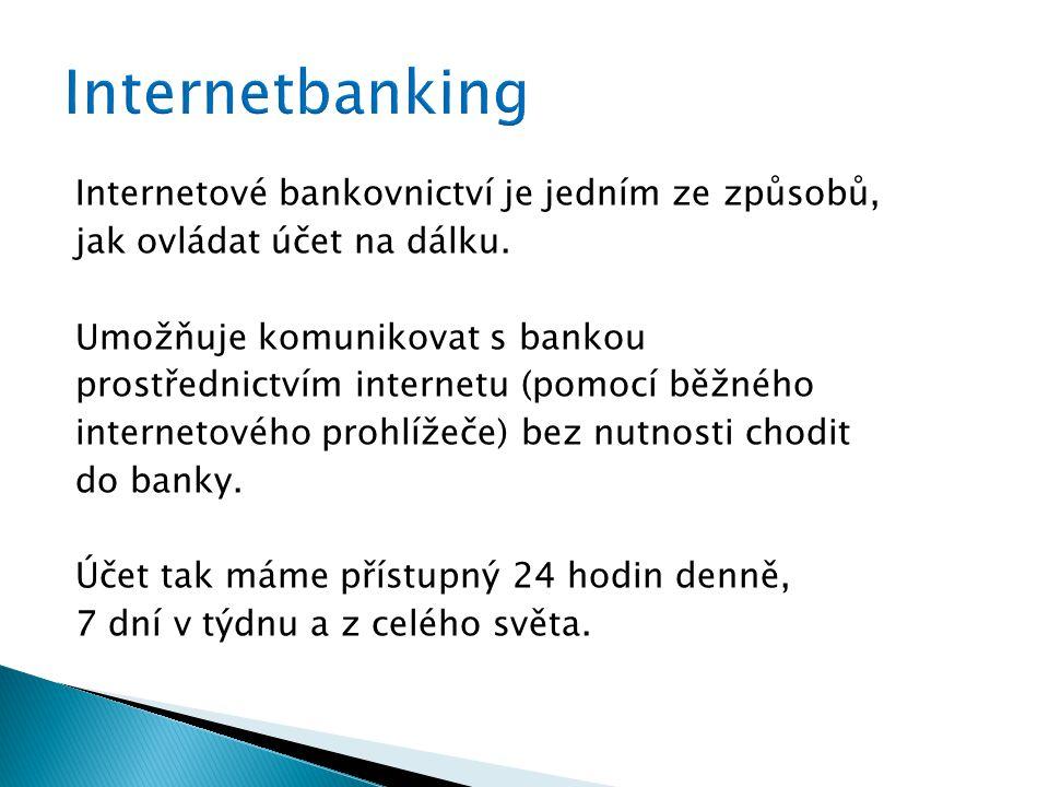 Internetové bankovnictví je jedním ze způsobů, jak ovládat účet na dálku. Umožňuje komunikovat s bankou prostřednictvím internetu (pomocí běžného inte