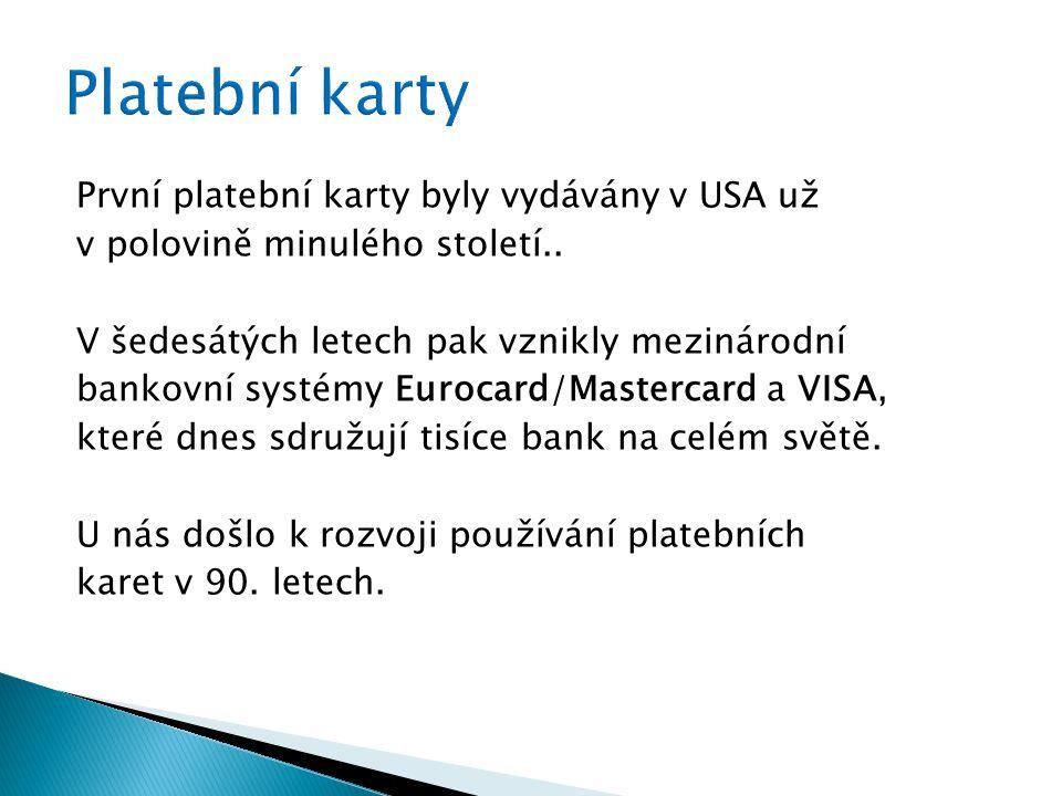 První platební karty byly vydávány v USA už v polovině minulého století.. V šedesátých letech pak vznikly mezinárodní bankovní systémy Eurocard/Master