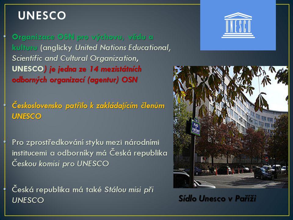 Organizace OSN pro výchovu, vědu a kulturu (anglicky United Nations Educational, Scientific and Cultural Organization, UNESCO) je jedna ze 14 mezistátních odborných organizací (agentur) OSN Organizace OSN pro výchovu, vědu a kulturu (anglicky United Nations Educational, Scientific and Cultural Organization, UNESCO) je jedna ze 14 mezistátních odborných organizací (agentur) OSN Československo patřilo k zakládajícím členům UNESCO Československo patřilo k zakládajícím členům UNESCO Pro zprostředkování styku mezi národními institucemi a odborníky má Česká republika Českou komisi pro UNESCO Pro zprostředkování styku mezi národními institucemi a odborníky má Česká republika Českou komisi pro UNESCO Česká republika má také Stálou misi při UNESCO Česká republika má také Stálou misi při UNESCO Sídlo Unesco v Paříži