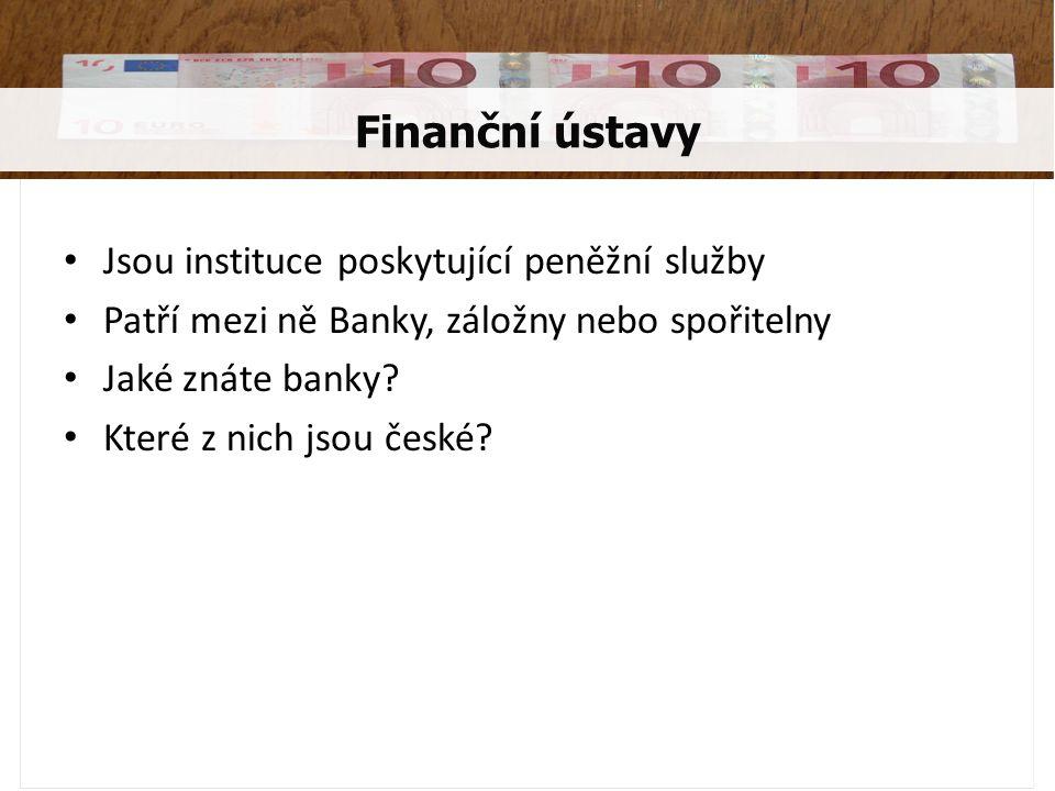 Jsou instituce poskytující peněžní služby Patří mezi ně Banky, záložny nebo spořitelny Jaké znáte banky.