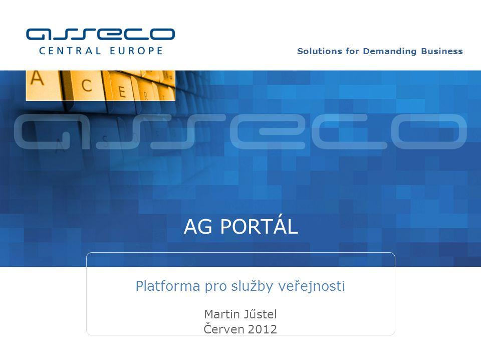 Solutions for Demanding Business AG PORTÁL Martin Jűstel Červen 2012 Platforma pro služby veřejnosti