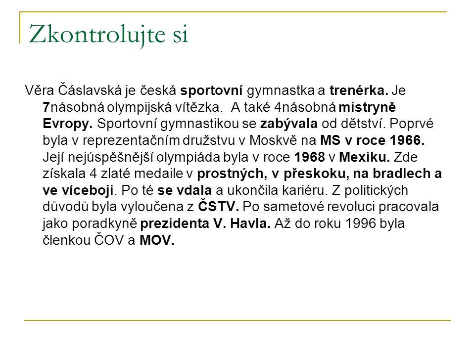 Zkontrolujte si Věra Čáslavská je česká sportovní gymnastka a trenérka. Je 7násobná olympijská vítězka. A také 4násobná mistryně Evropy. Sportovní gym