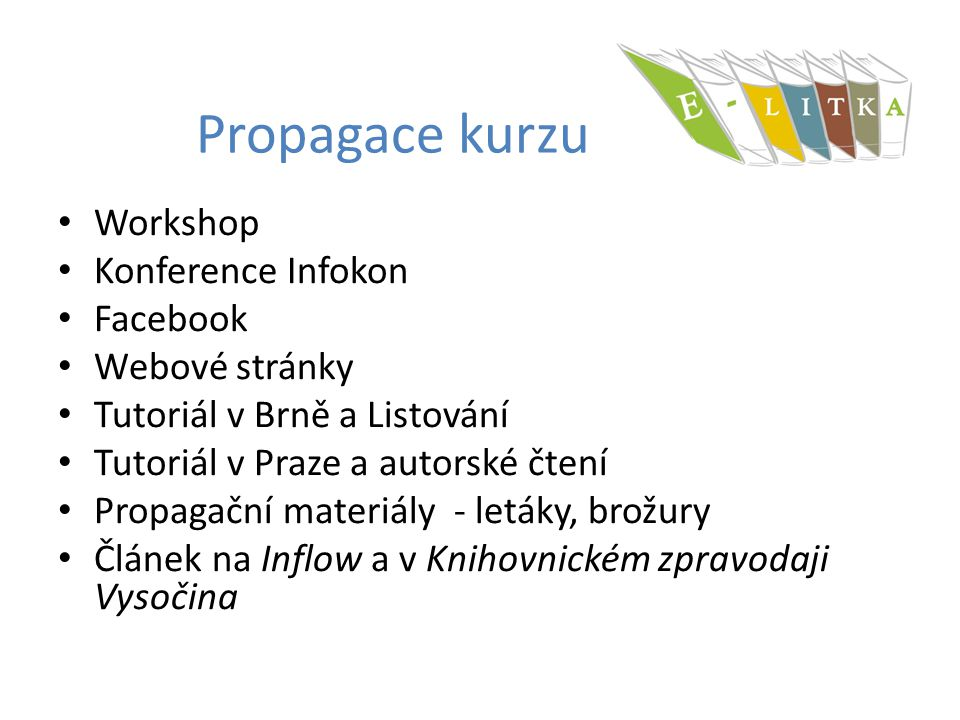 Propagace kurzu Workshop Konference Infokon Facebook Webové stránky Tutoriál v Brně a Listování Tutoriál v Praze a autorské čtení Propagační materiály
