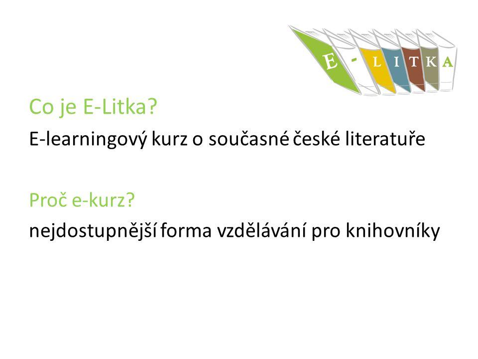 Co je E-Litka? E-learningový kurz o současné české literatuře Proč e-kurz? nejdostupnější forma vzdělávání pro knihovníky