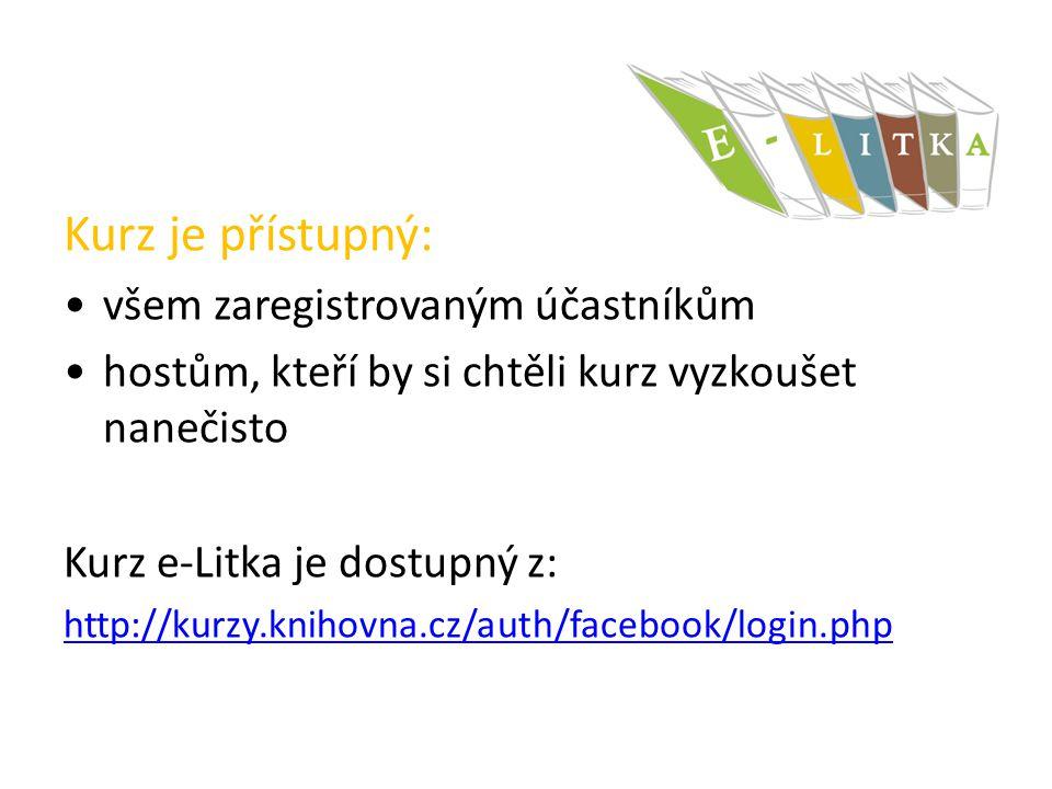 Kurz je přístupný: všem zaregistrovaným účastníkům hostům, kteří by si chtěli kurz vyzkoušet nanečisto Kurz e-Litka je dostupný z: http://kurzy.knihovna.cz/auth/facebook/login.php