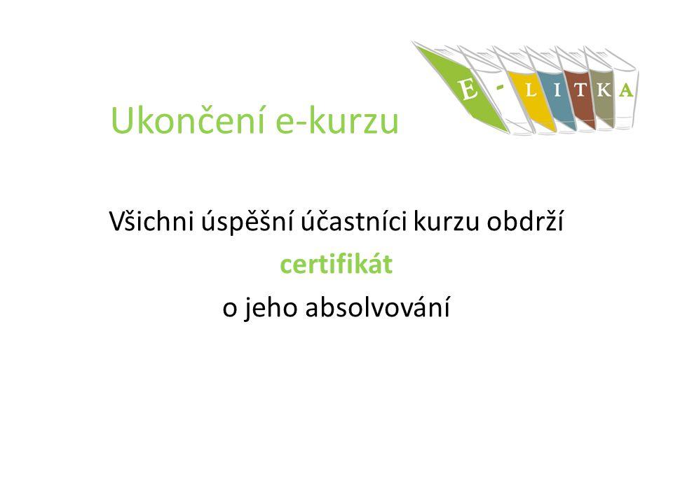 Ukončení e-kurzu Všichni úspěšní účastníci kurzu obdrží certifikát o jeho absolvování