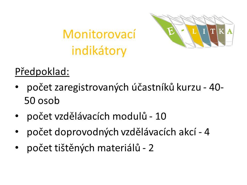 Monitorovací indikátory Předpoklad: počet zaregistrovaných účastníků kurzu - 40- 50 osob počet vzdělávacích modulů - 10 počet doprovodných vzdělávacích akcí - 4 počet tištěných materiálů - 2
