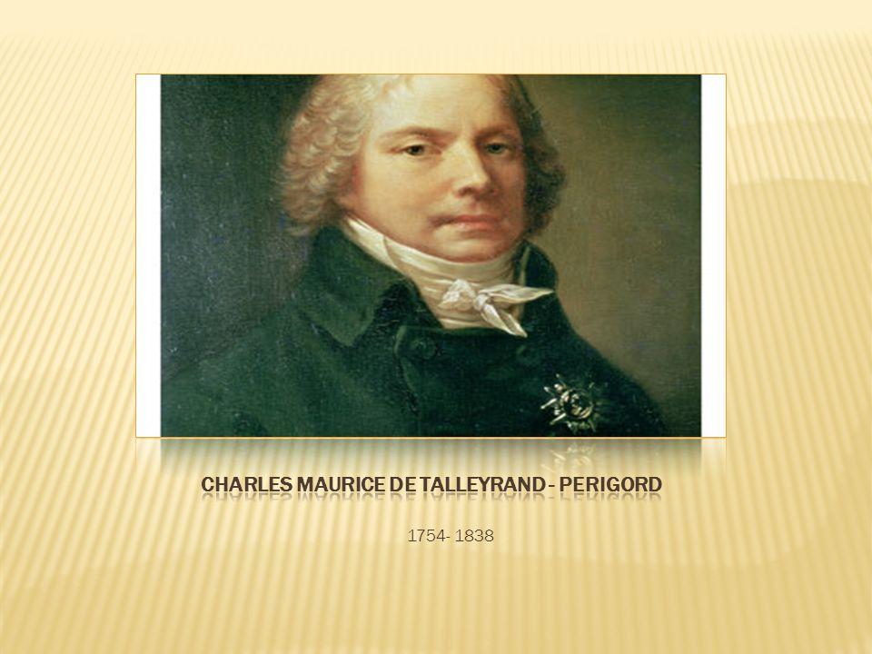 Patrně nejznámější a nejúspěšnější státník a diplomat období Francouzské revoluce, napoleonských válek a Vídeňského kongresu.