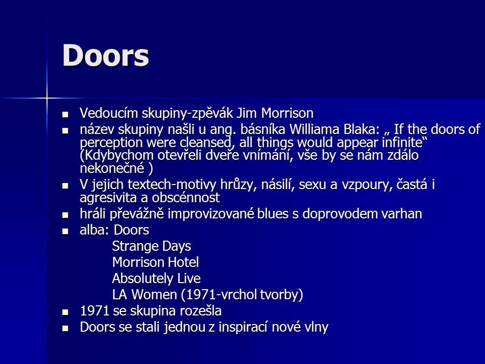 Doors Vedoucím skupiny-zpěvák Jim Morrison Vedoucím skupiny-zpěvák Jim Morrison název skupiny našli u ang.