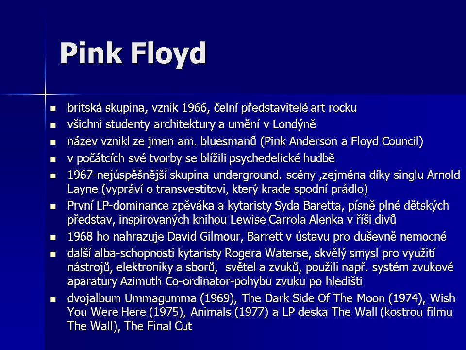 Pink Floyd britská skupina, vznik 1966, čelní představitelé art rocku britská skupina, vznik 1966, čelní představitelé art rocku všichni studenty architektury a umění v Londýně všichni studenty architektury a umění v Londýně název vznikl ze jmen am.