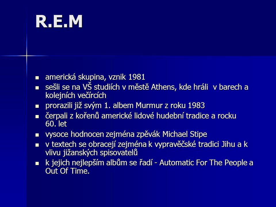 R.E.M americká skupina, vznik 1981 americká skupina, vznik 1981 sešli se na VŠ studiích v městě Athens, kde hráli v barech a kolejních večírcích sešli se na VŠ studiích v městě Athens, kde hráli v barech a kolejních večírcích prorazili již svým 1.