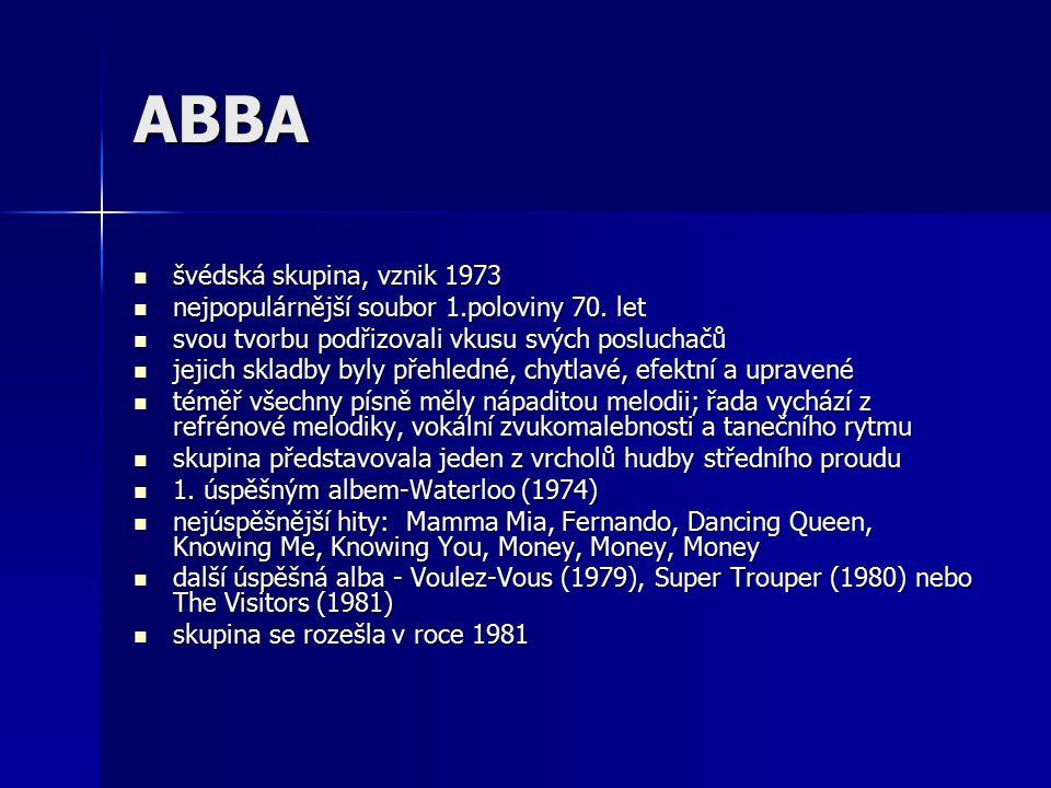 ABBA švédská skupina, vznik 1973 švédská skupina, vznik 1973 nejpopulárnější soubor 1.poloviny 70.