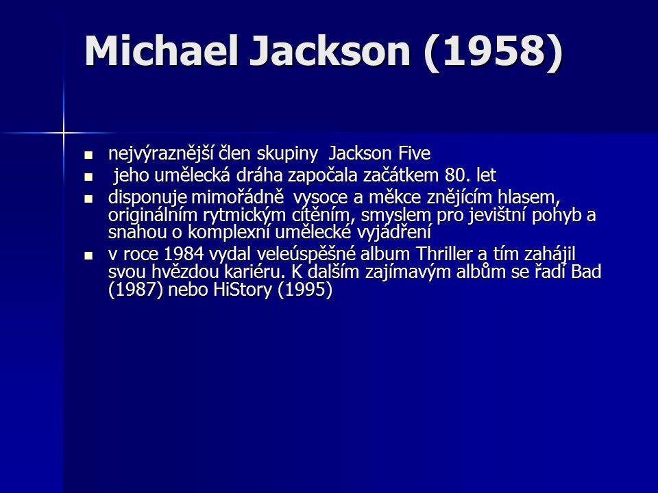 Michael Jackson (1958) nejvýraznější člen skupiny Jackson Five nejvýraznější člen skupiny Jackson Five jeho umělecká dráha započala začátkem 80.