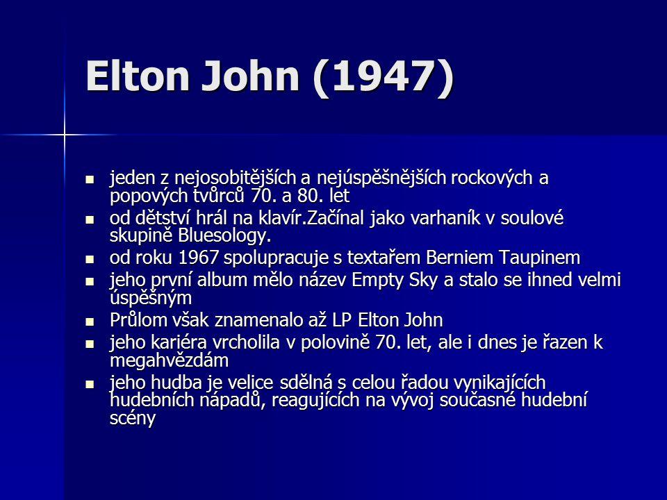 Elton John (1947) jeden z nejosobitějších a nejúspěšnějších rockových a popových tvůrců 70.