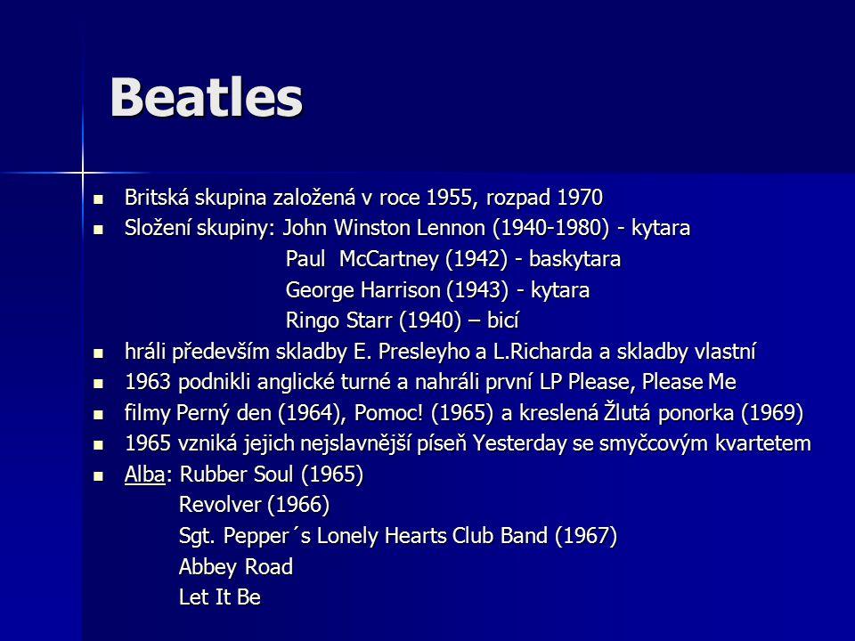 Beatles Britská skupina založená v roce 1955, rozpad 1970 Britská skupina založená v roce 1955, rozpad 1970 Složení skupiny: John Winston Lennon (1940-1980) - kytara Složení skupiny: John Winston Lennon (1940-1980) - kytara Paul McCartney (1942) - baskytara Paul McCartney (1942) - baskytara George Harrison (1943) - kytara George Harrison (1943) - kytara Ringo Starr (1940) – bicí Ringo Starr (1940) – bicí hráli především skladby E.