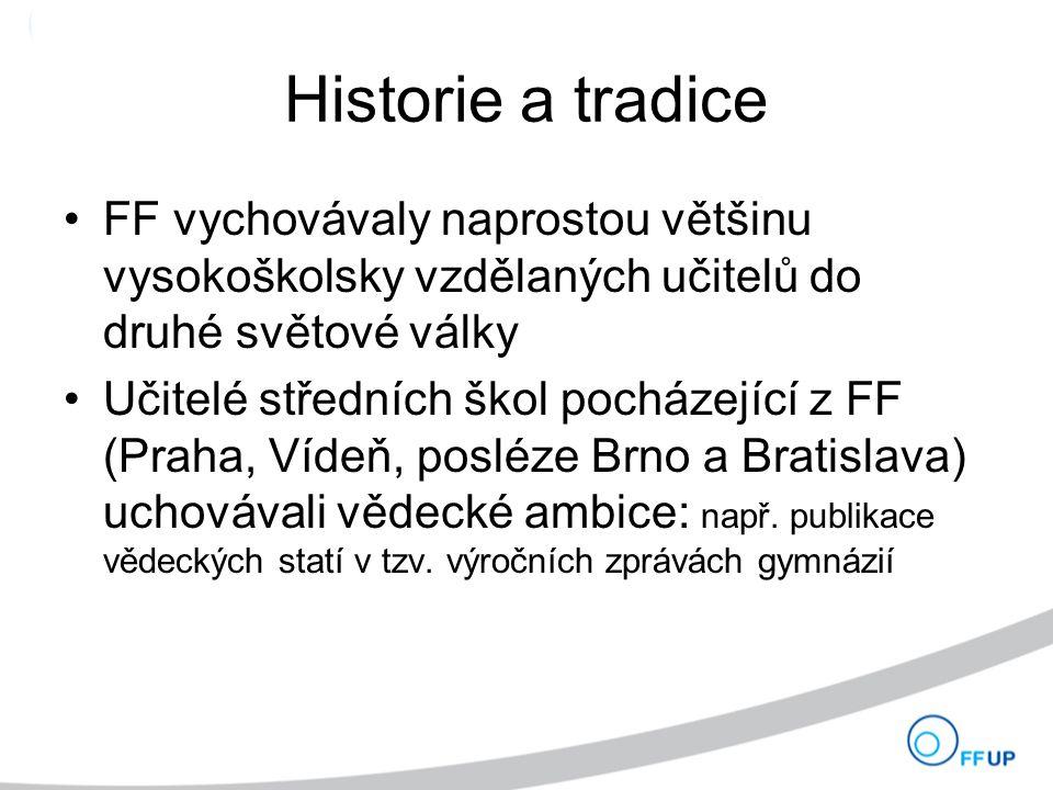 Historie a tradice FF vychovávaly naprostou většinu vysokoškolsky vzdělaných učitelů do druhé světové války Učitelé středních škol pocházející z FF (Praha, Vídeň, posléze Brno a Bratislava) uchovávali vědecké ambice: např.