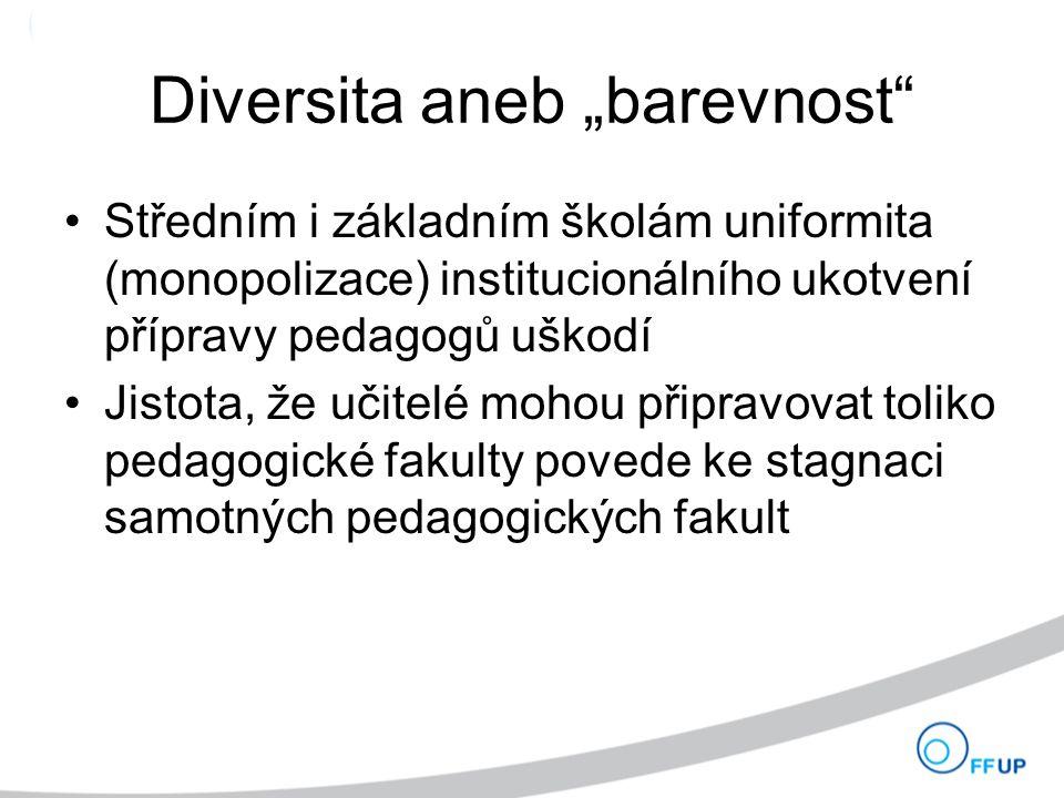 """Diversita aneb """"barevnost Středním i základním školám uniformita (monopolizace) institucionálního ukotvení přípravy pedagogů uškodí Jistota, že učitelé mohou připravovat toliko pedagogické fakulty povede ke stagnaci samotných pedagogických fakult"""