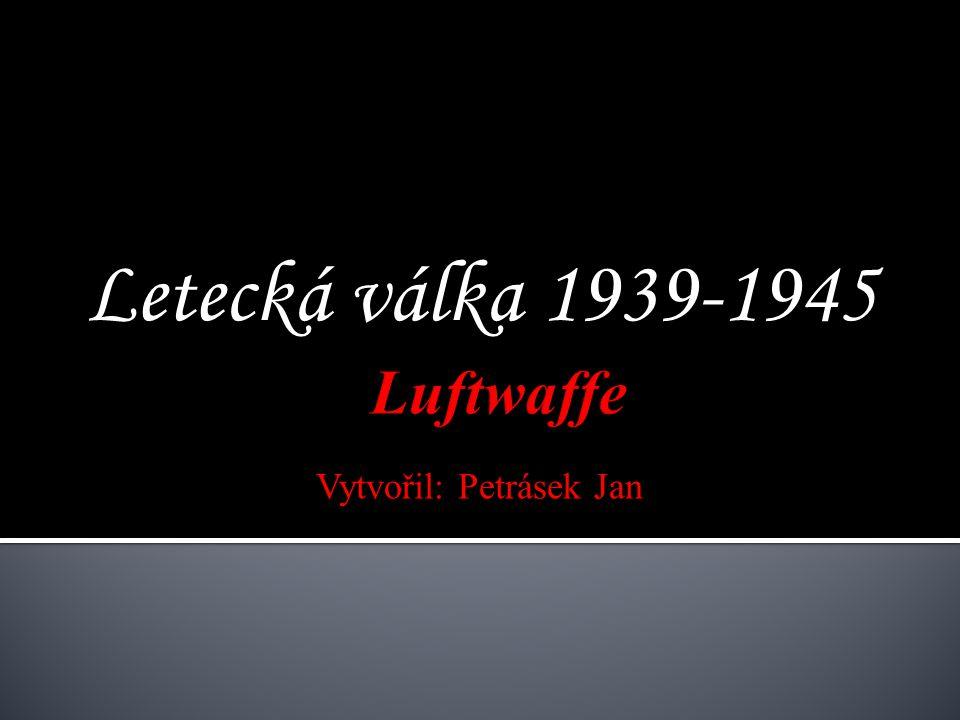 Letecká válka 1939-1945 Vytvořil: Petrásek Jan