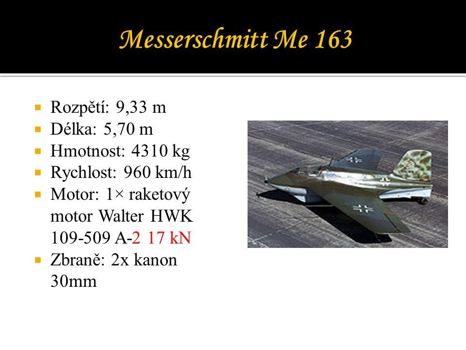  Rozpětí: 9,33 m  Délka: 5,70 m  Hmotnost: 4310 kg  Rychlost: 960 km/h  Motor: 1× raketový motor Walter HWK 109-509 A-2 17 kN  Zbraně: 2x kanon 30mm