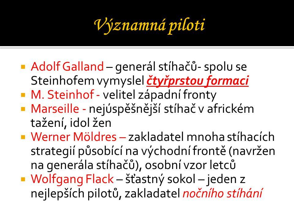  Adolf Galland – generál stíhačů- spolu se Steinhofem vymyslel čtyřprstou formaci  M.