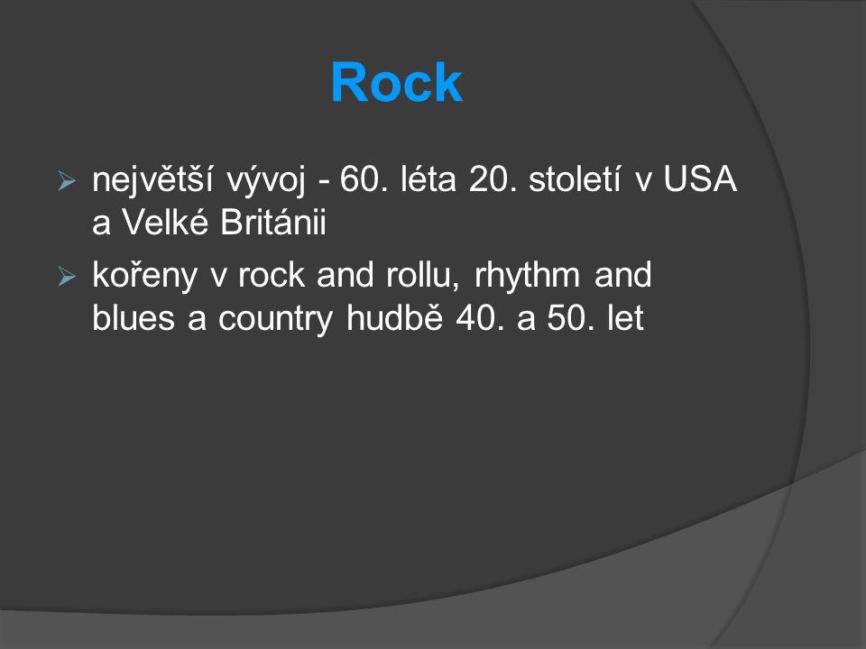 Rock  největší vývoj - 60. léta 20. století v USA a Velké Británii  kořeny v rock and rollu, rhythm and blues a country hudbě 40. a 50. let