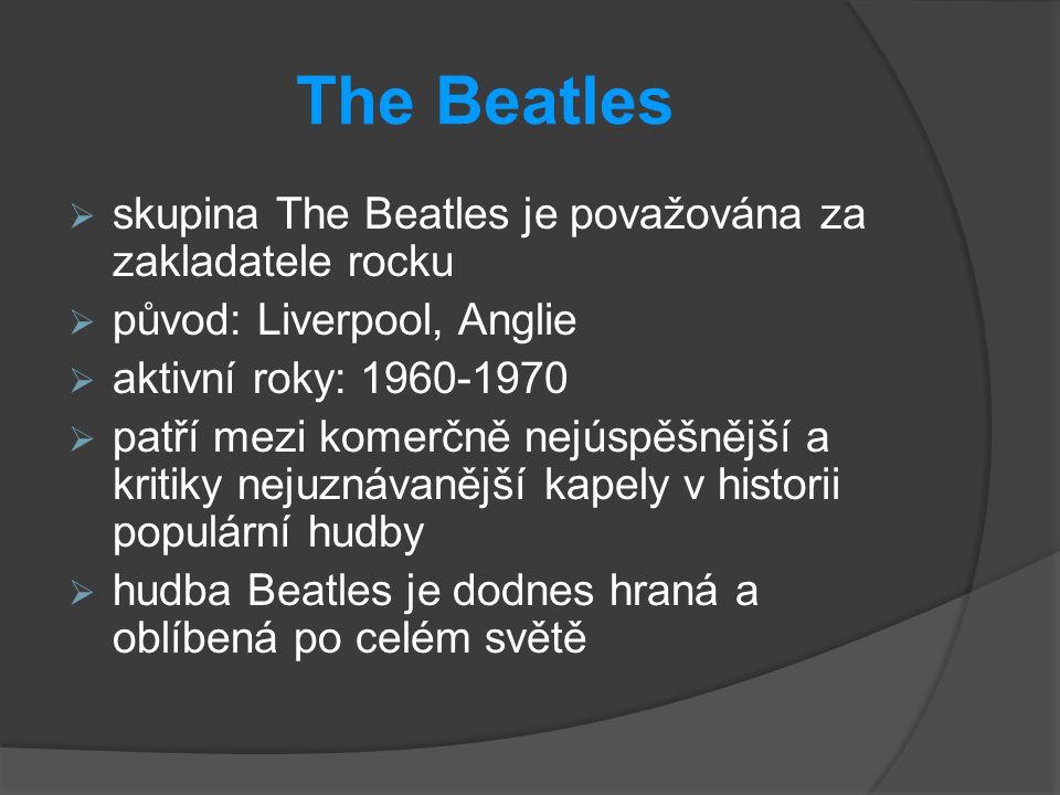 The Beatles  skupina The Beatles je považována za zakladatele rocku  původ: Liverpool, Anglie  aktivní roky: 1960-1970  patří mezi komerčně nejúsp