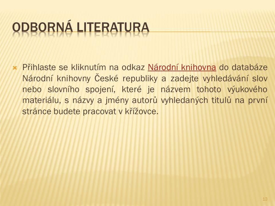  Přihlaste se kliknutím na odkaz Národní knihovna do databáze Národní knihovny České republiky a zadejte vyhledávání slov nebo slovního spojení, které je názvem tohoto výukového materiálu, s názvy a jmény autorů vyhledaných titulů na první stránce budete pracovat v křížovce.Národní knihovna 13