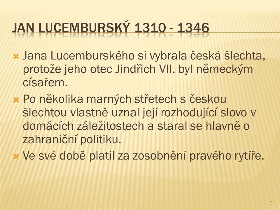 3  Jana Lucemburského si vybrala česká šlechta, protože jeho otec Jindřich VII.