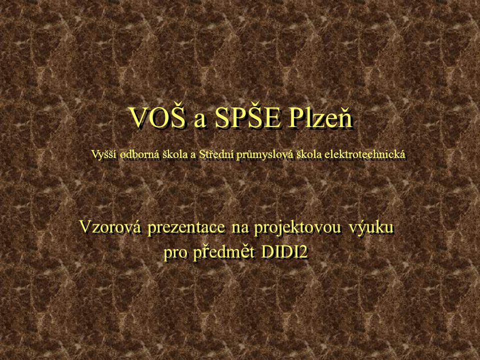 VOŠ a SPŠE Plzeň Vzorová prezentace na projektovou výuku pro p ř edm ě t DIDI2 Vyšší odborná škola a Střední průmyslová škola elektrotechnická