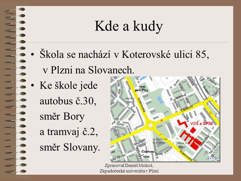 Zpracoval Daniel Mokoš, Západočeská univerzita v Plzni Kde a kudy Škola se nachází v Koterovské ulici 85, v Plzni na Slovanech. Ke škole jede autobus