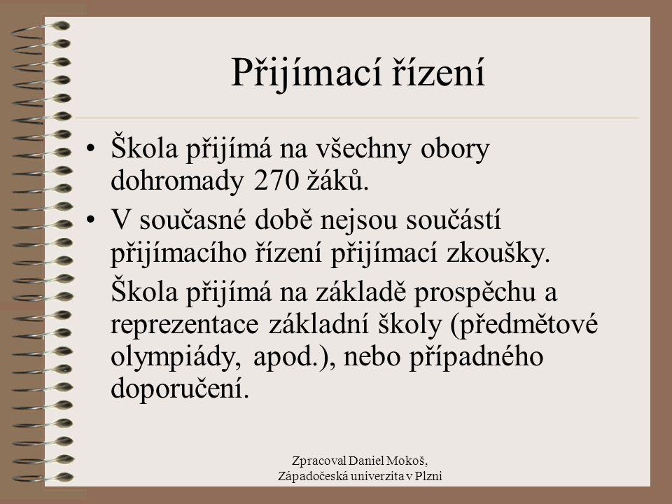 Zpracoval Daniel Mokoš, Západočeská univerzita v Plzni Přijímací řízení Škola přijímá na všechny obory dohromady 270 žáků. V současné době nejsou souč