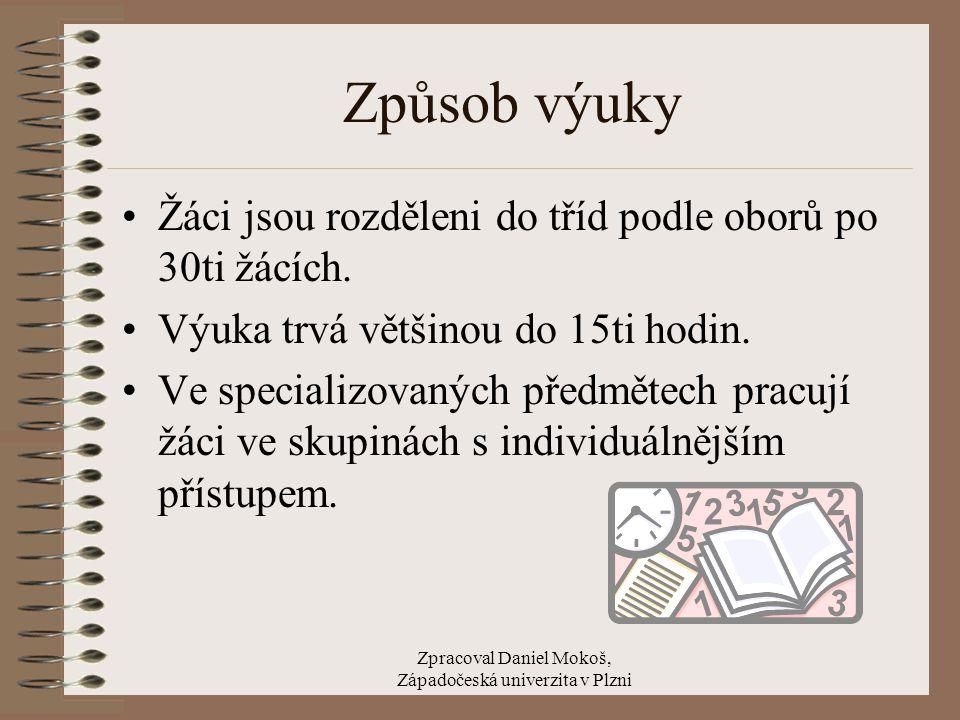 Zpracoval Daniel Mokoš, Západočeská univerzita v Plzni Způsob výuky Žáci jsou rozděleni do tříd podle oborů po 30ti žácích. Výuka trvá většinou do 15t