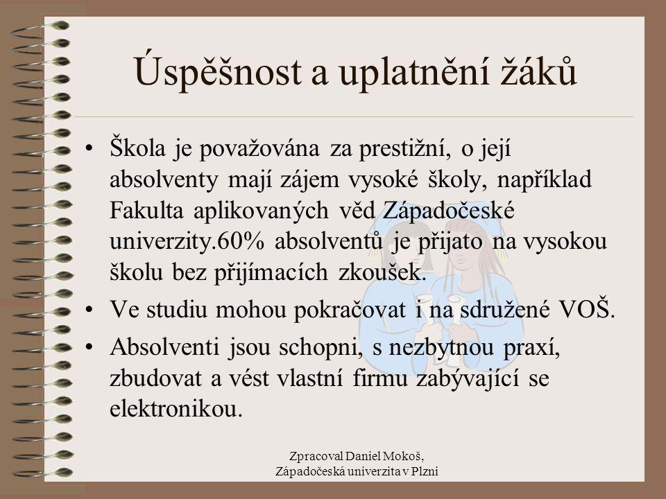 Zpracoval Daniel Mokoš, Západočeská univerzita v Plzni Technické zázemí školy Škola disponuje moderně vybavenými laboratořemi pro výuky mikropočítačové techniky a elektrotechniky.