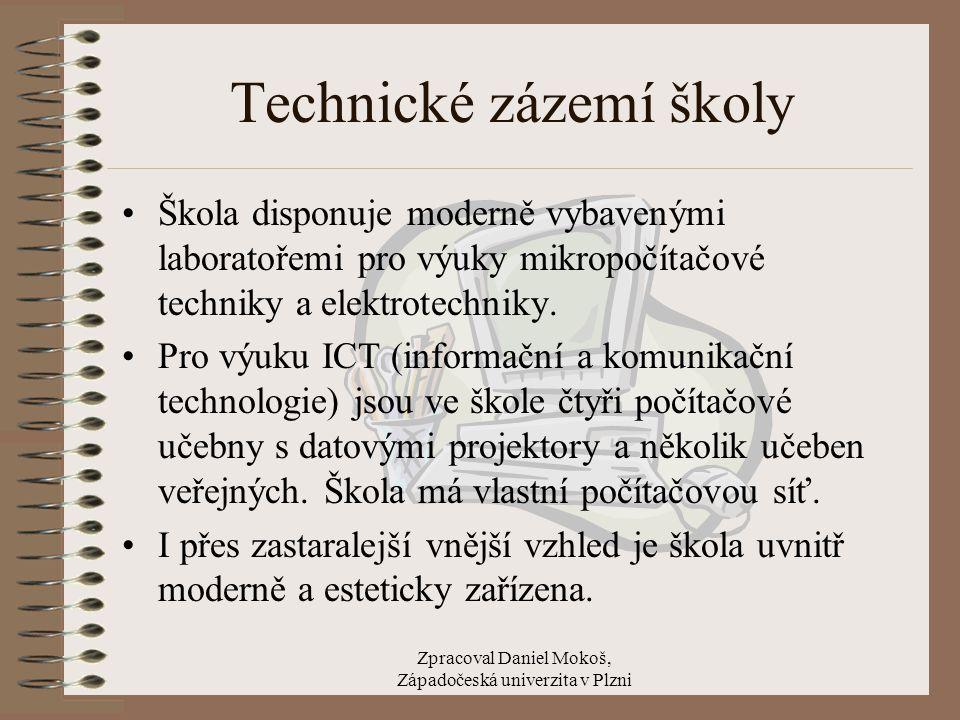 Zpracoval Daniel Mokoš, Západočeská univerzita v Plzni Technické zázemí školy Škola disponuje moderně vybavenými laboratořemi pro výuky mikropočítačov