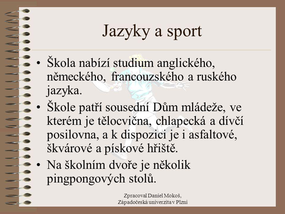 Zpracoval Daniel Mokoš, Západočeská univerzita v Plzni Jazyky a sport Škola nabízí studium anglického, německého, francouzského a ruského jazyka. Škol