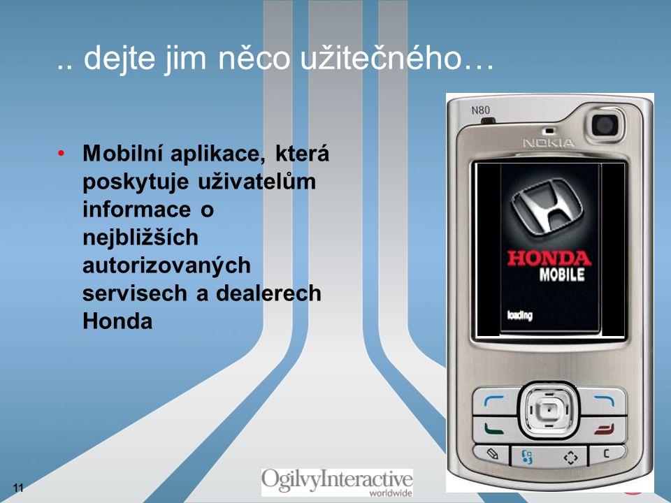 11.. dejte jim něco užitečného… Mobilní aplikace, která poskytuje uživatelům informace o nejbližších autorizovaných servisech a dealerech Honda