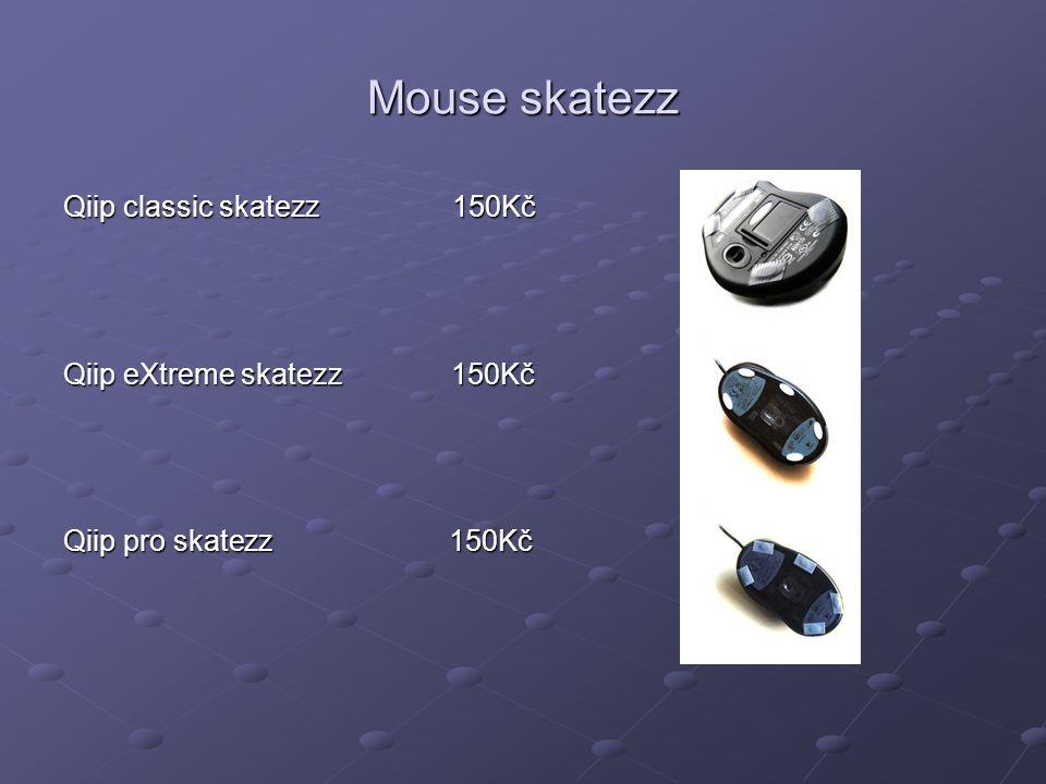 Mouse skatezz Qiip classic skatezz 150Kč Qiip eXtreme skatezz 150Kč Qiip pro skatezz 150Kč