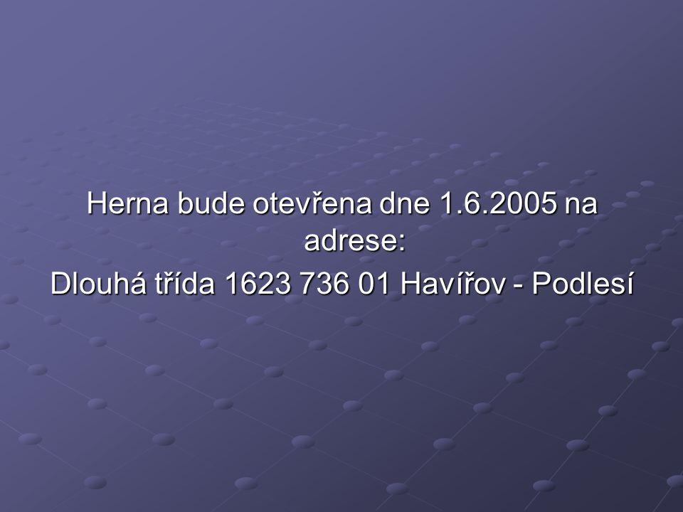 Herna bude otevřena dne 1.6.2005 na adrese: Dlouhá třída 1623 736 01 Havířov - Podlesí